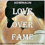 Adrenalin Love Over Fame