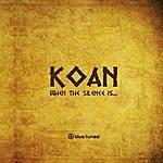 Koan When The Silence Is...