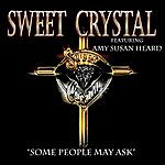 Sweet Crystal Some People May Ask (Feat. Amy Susan Heard)