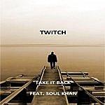 Twitch Take It Back (Feat. Soul Khan)