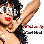 Carl Neal Walk On By