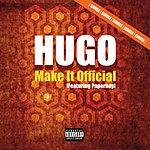 Hugo Make It Official (Feat. Paperboy)