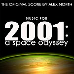 Alex North Music For 2001: A Space Odyssey (The Original Score By Alex North)