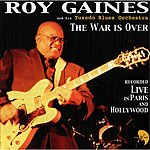 Roy Gaines The War Is Over (Live)
