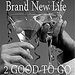 2 Good To Go Brand New Life