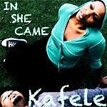 Kafele In She Came