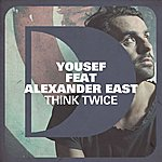 Yousef Think Twice (Feat. Alexander East)