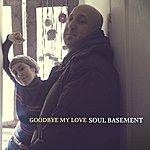 Soul Basement Goodbye My Love