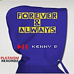 Kenny P Forever & Always