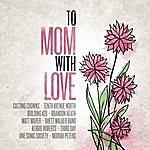 Casting Crowns To Mom, With Love