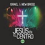 Israel & New Breed Jesus En El Centro