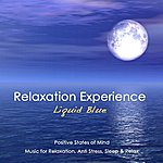 Liquid Blue Relaxation Experience Positive States Of Mind: Music For Relaxation, Anti Stress, Sleep & Relax