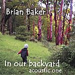 Brian Baker In Our Backyard-Acoustic One