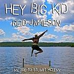 Reid Jamieson Hey Big Kid
