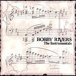 Bobby Rivers The Instrumentals