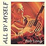 Bob Long All By Myself