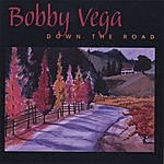 Bobby Vega Down The Road