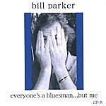 Bill Parker Everyone's A Bluesman...But Me.