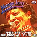 Mungo Jerry When She Comes, She Runs All Over Me