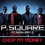 P-Square Chop My Money (Feat. Akon & May D) (Remix) - Single