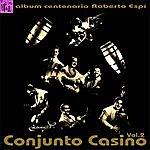 Conjunto Casino Album Centenario Roberto Espí: Conjunto Casino, Vol.2
