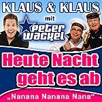 Klaus & Klaus Heute Nacht Geht Es Ab (Nanana Nanana Nana)