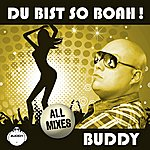 Buddy Du Bist So Boah! (All Mixes)