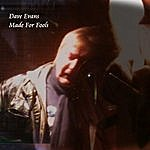 Dave Evans Made For Fools