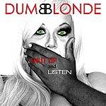 Dumb Blonde Shut Up And Listen