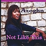 Azoghn Not Like This