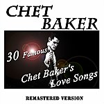 Chet Baker 30 Famous Chet Baker's Love Songs (Remastered Version)