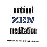 Ambient Music Therapy Ambient Music For Zen Meditation: Zen