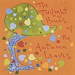 The Autumn Leaves The Twilight Hours Of The Autumn Leaves
