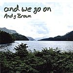 Andy Brown And We Go On