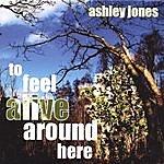 Ashley Jones To Feel Alive Around Here