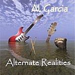 Al Garcia Alternate Realities