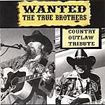 The True Brothers Wanted: The True Brothers - Country Outlaw Tribute