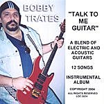 Bobby Trates Talk To Me Guitar