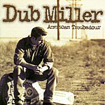 Dub Miller American Troubadour