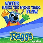 Raggs Water Makes The Whole Thing Flow