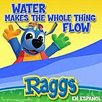 Raggs Water Makes The Whole Thing Flow (En Espanol)