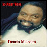 Dennis Malcolm So Many Ways
