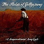 John A. Walsh The Fields Of Gettysburg (A Sesquicentennial Song Cycle)