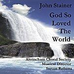 Altrincham Choral Society God So Loved The World