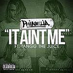 Phinelia It Aint Me (Feat. Tangg The Juice)