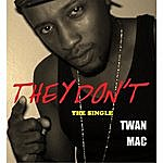 Twan Mac They Don't