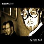 East Of Space My Sweet Diablo