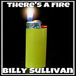 Billy Sullivan There's A Fire