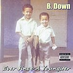 B. Down Ever Since A Youngster