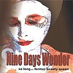 Nine Days Wonder So Long Former Beauty Queen